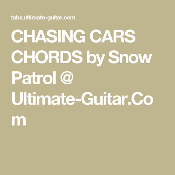 CHASING CARS CHORDS by Snow Patrol @ Ultimate-Guitar.Com | tab and ...