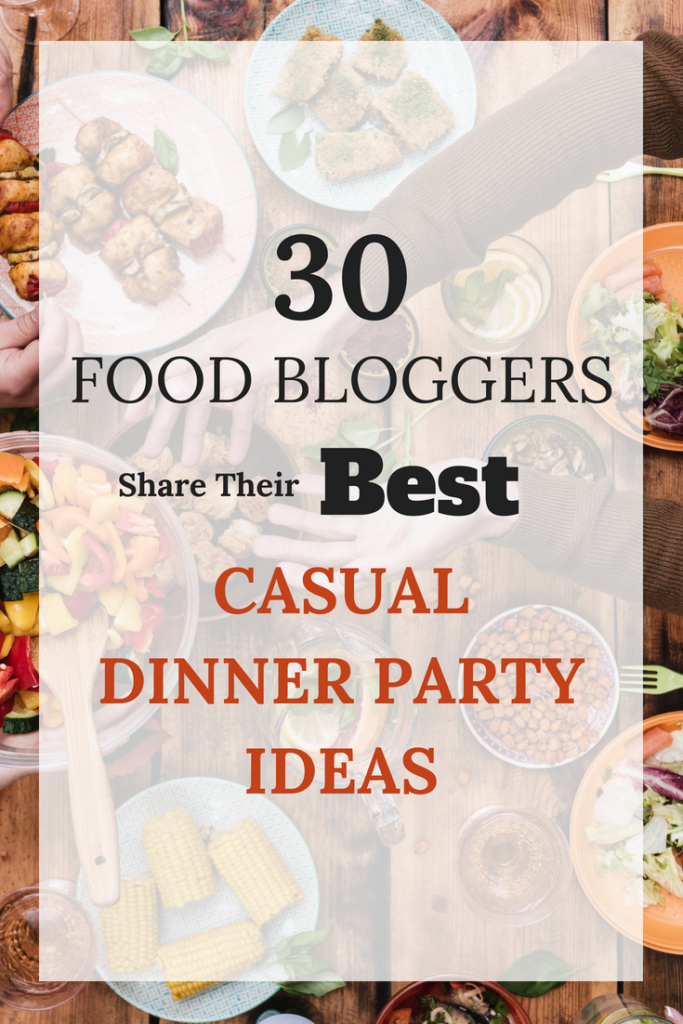 30 Food Bloggers Share Their Best Dinner Party Ideas The Welcoming Table Summer Dinner Party Menu Easy Dinner Party Menu Dinner Hosting Ideas