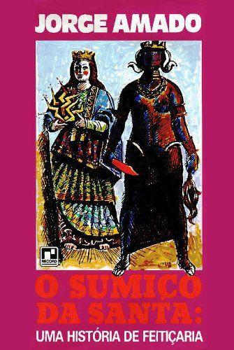 O sumiço da santa: Uma historia de feiticaria: romance baiano. - livro de  Jorge Amado.