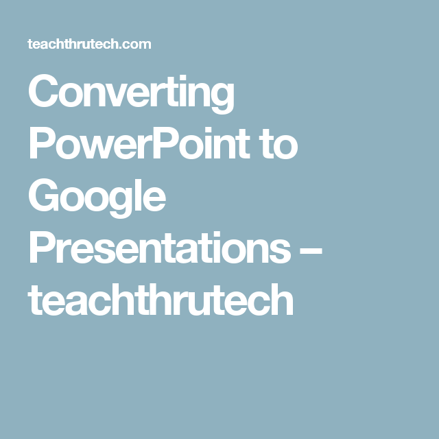Converting PowerPoint to Google Presentations