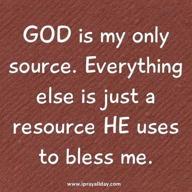 God Is My Only Source Everything Else Is A Resource He Uses To