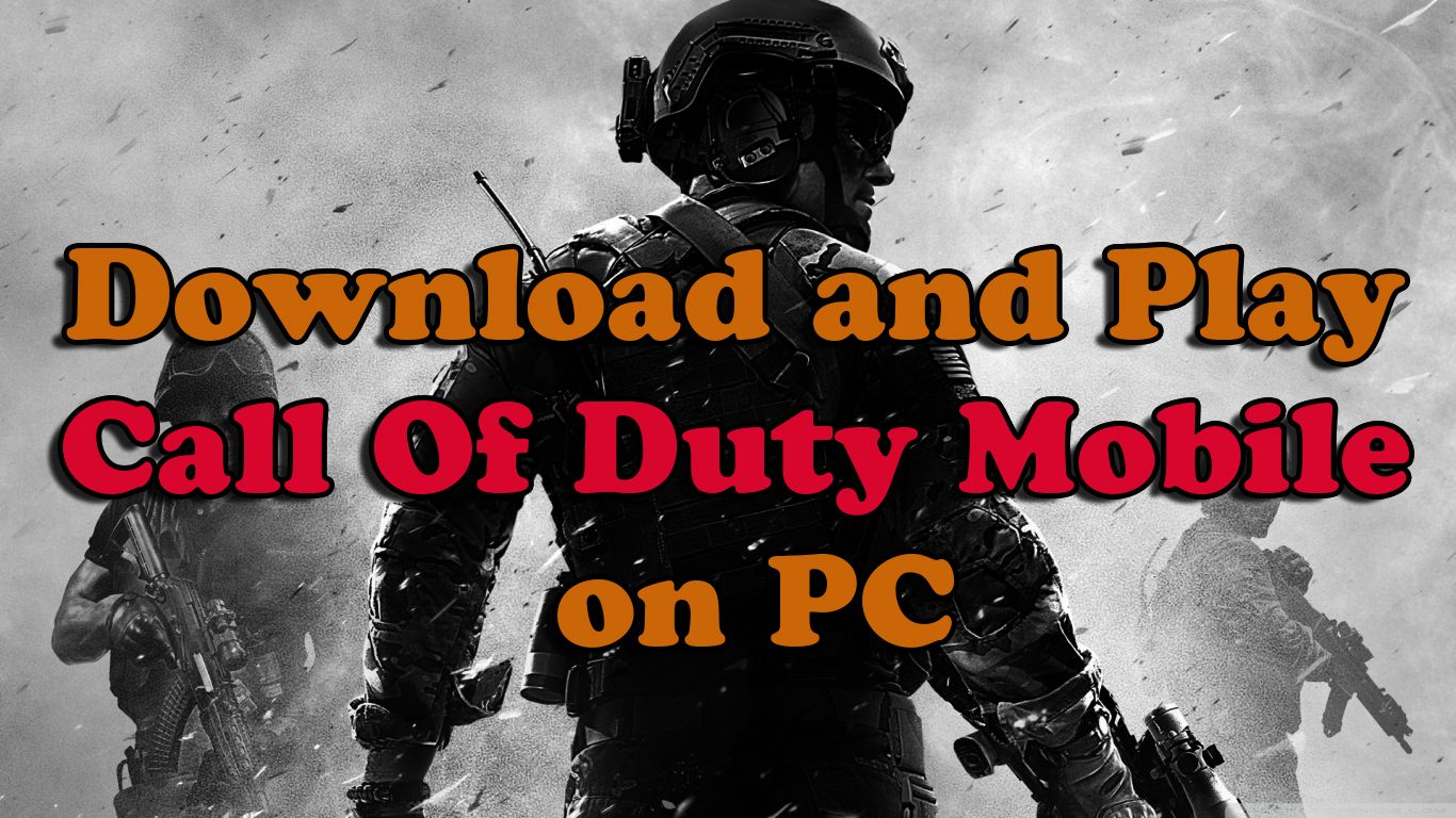Best 6 Methods To Download Call Of Duty Mobile 2019 Pc Version
