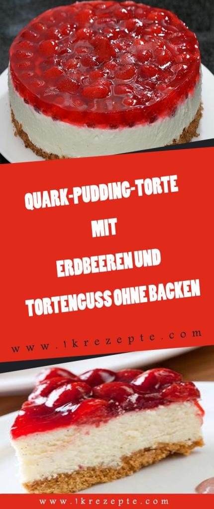 Quark Pudding Torte Mit Erdbeeren Und Tortenguss Ohne Backen Einfache Rezepte Pudding Torten Erdbeerkuchen Ohne Backen Und Erdbeer Quark Kuchen