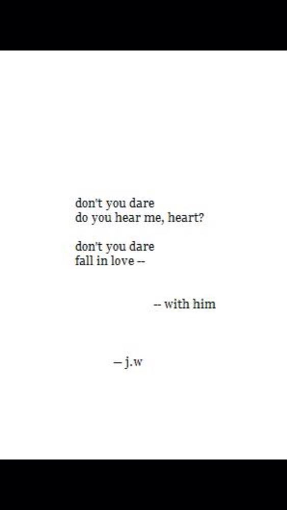 Dont You Dare Fall In Love With Him Love Love Quotes Falling