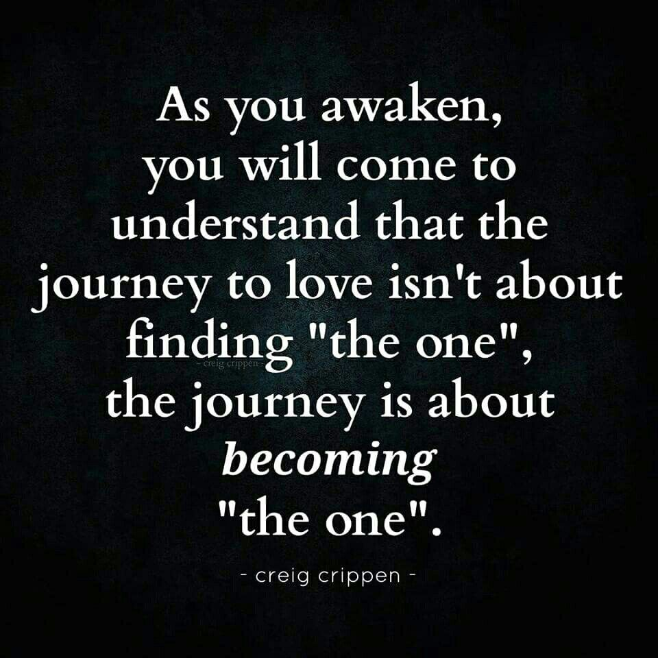 As you awaken you will e to understand that the journey to love isn