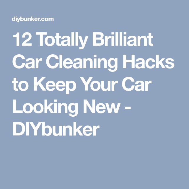 12 Totally Brilliant Car Cleaning Hacks to Keep Your Car Looking New - DIYbunker