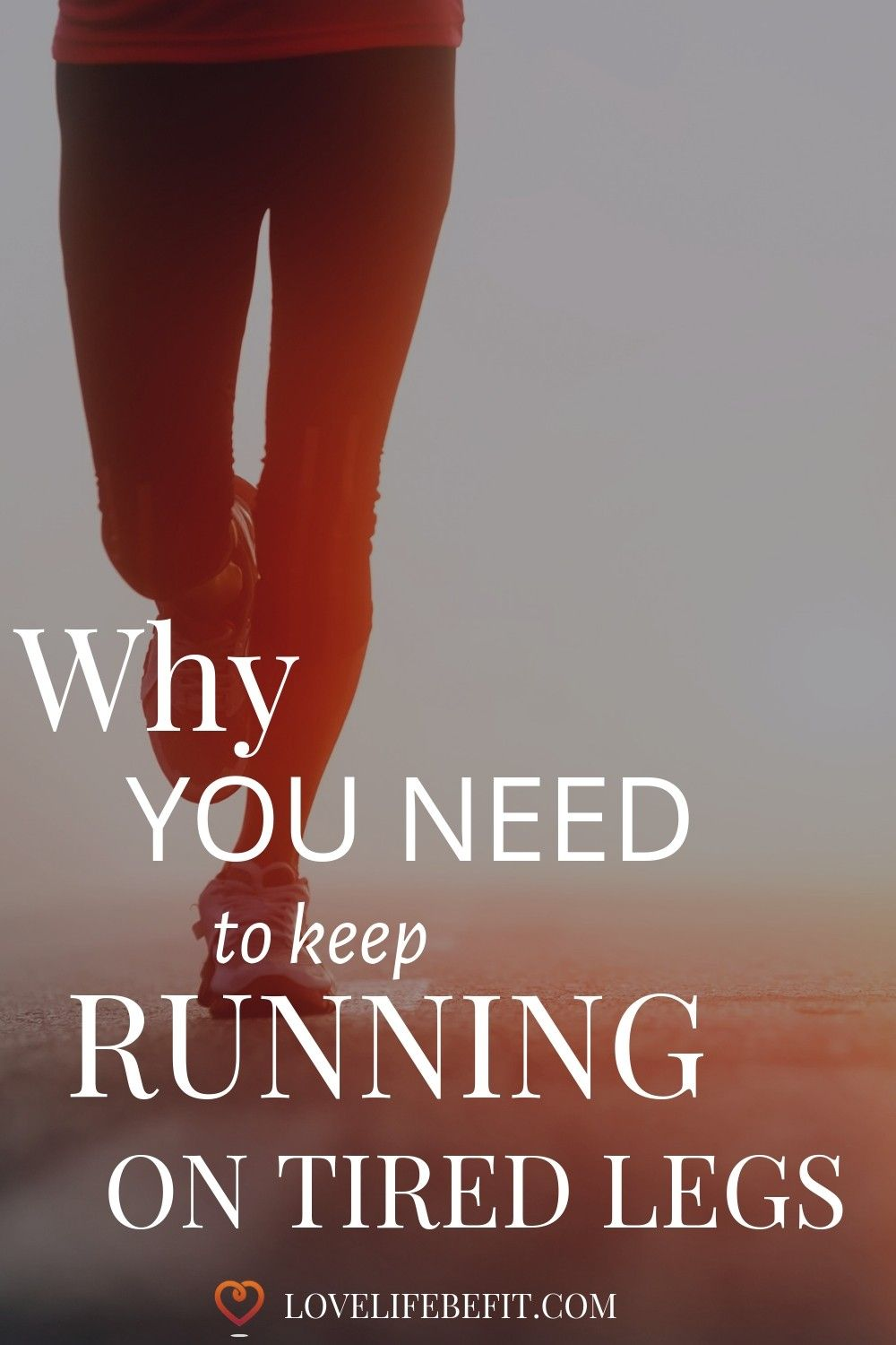 Photo of Why You Need To Keep Running On Tired Legs