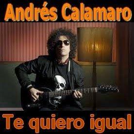 Acordes D Canciones: Andrés Calamaro - Te quiero igual