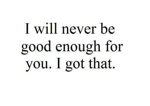 Never Good Enough Not Good Enough Quotes Enough Is Enough Quotes Mood Quotes