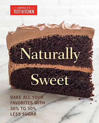 naturally sweet bake all your favorites with 30 to 50 less sugar rh pinterest com