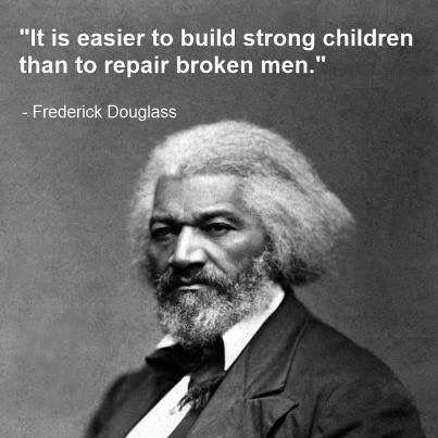 It is easier to build strong children than to repair broken men.