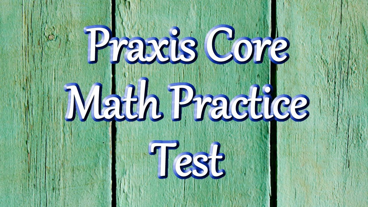 Praxis Core Math Practice Test - This video contains 25 practice ...