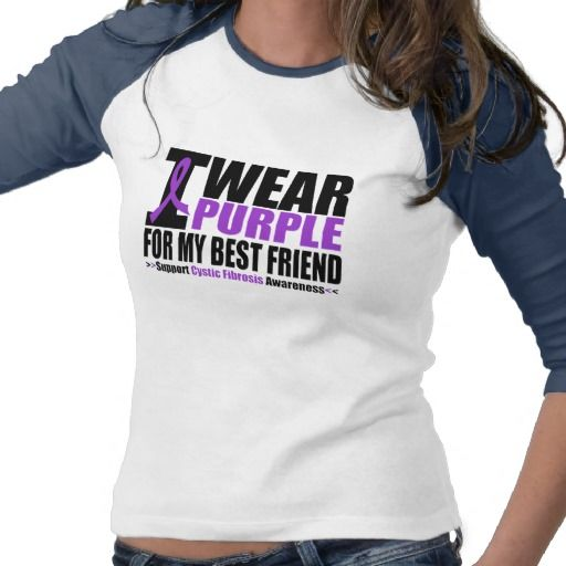 7c6df7bf829 Cystic Fibrosis I Wear Purple For My Best Friend T Shirt | Things I ...