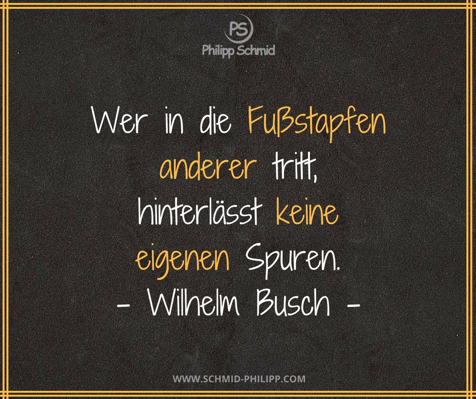 Weihnachtsgrüße Wilhelm Busch.Wer In Die Fußstapfen Anderer Tritt Hinterlässt Keine Eigenen