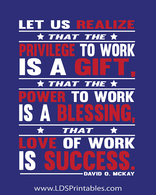 Free Lds Printables The Power To Work Is A Gift This Is A Perfect Reminder For Our Families On Labor Day Labor Day Quotes Patriotic Quotes Happy Labor Day