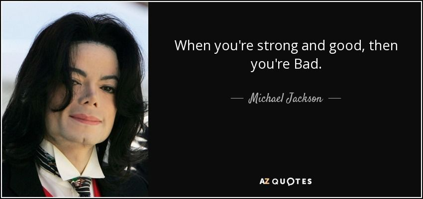 quote-when-you-re-strong-and-good-then-you-re-bad-michael-jackson-45-84-81.jpg 850×400 pixels