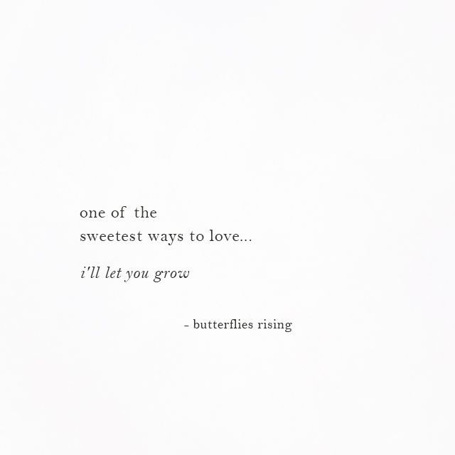 one of the sweetest ways to love... i'll let you grow