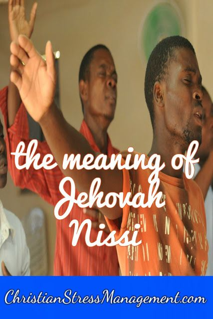 The Meaning of Jehovah Nissi | Jehovah meaning, Bible ...