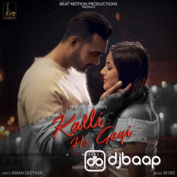Kalli Ho Gayi Mp3 Song Punjabi Download By Harvvy Sandhu In Album Rental Kothi The Song Kalli Ho Gayi Lyrics By Aman Geetkar Mp3 Song Songs Mp3 Song Download