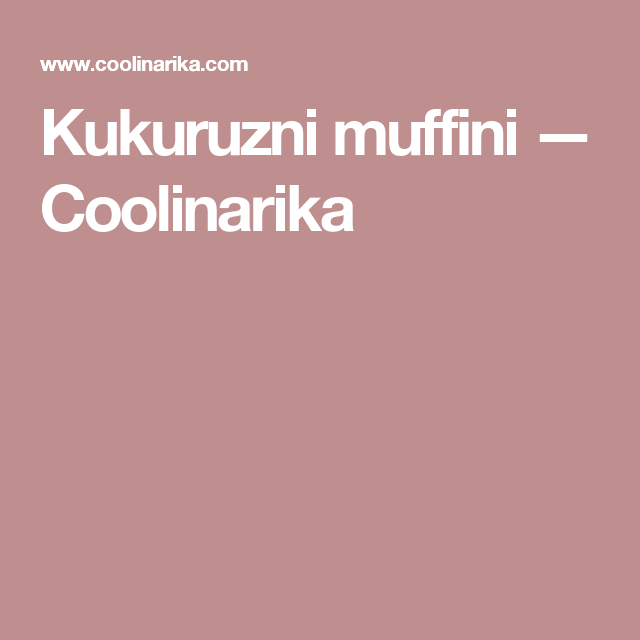 Kukuruzni muffini — Coolinarika