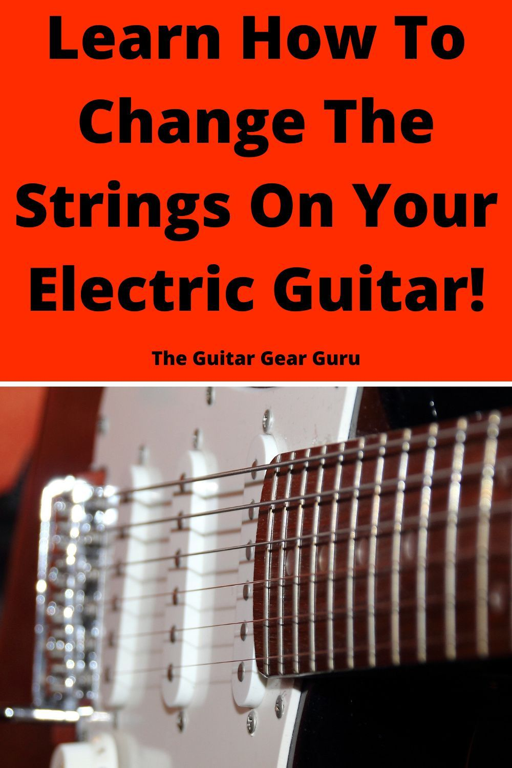 Learn How To Change The Strings On Your Electric Guitar Electric Guitar Electric Guitar Strings Guitar