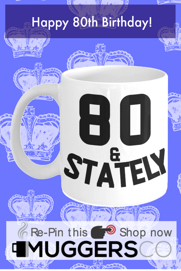 80th Birthday Gift Ideas For Men Or Women Get This Funny Creative Mug Your Grandparents Ideal That Regal Grandma Grandad In Life