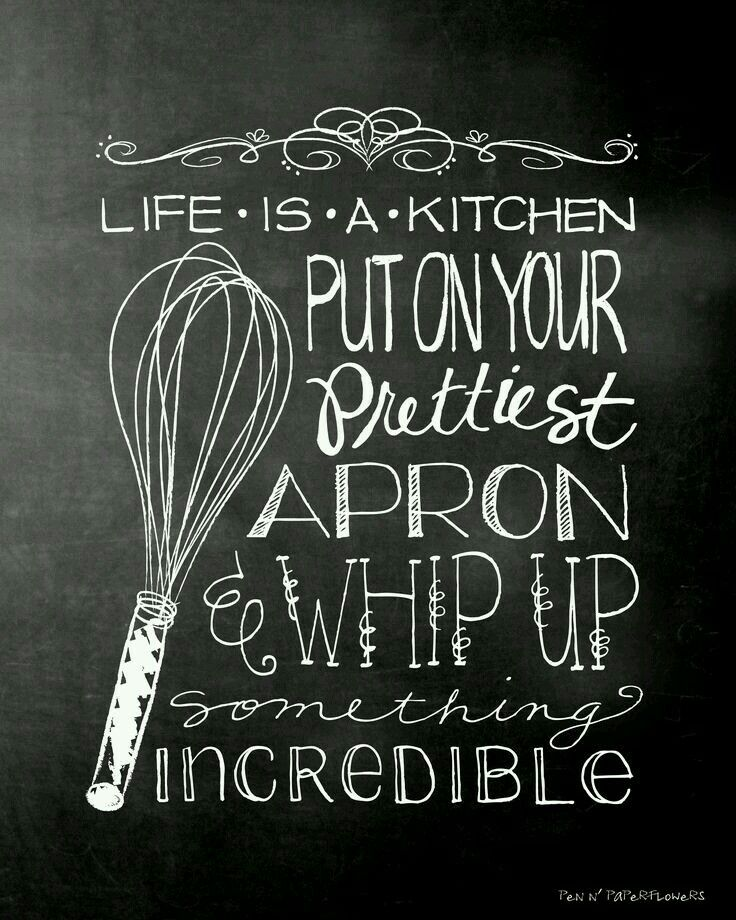 Life Is A Kitchen. Put On Your Prettiest Apron And Whip Up Something Incredible!