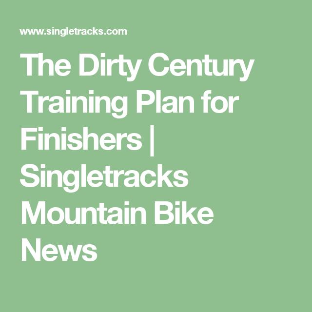 The Dirty Century Training Plan for Finishers | Singletracks Mountain Bike News