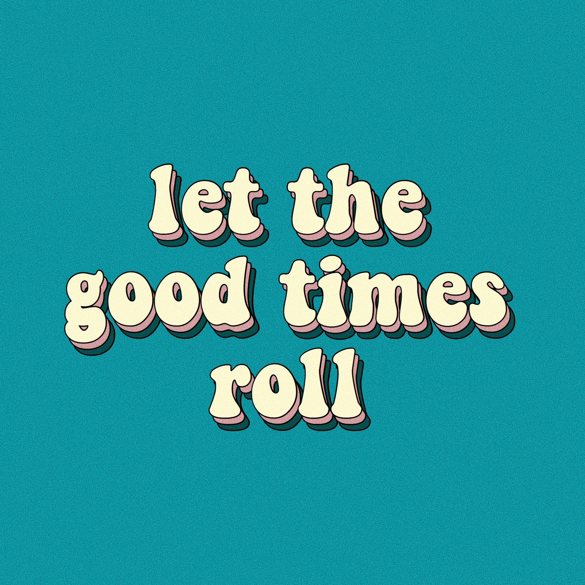 Let The Good Times Roll Quote Words Inspire Motivate Tumblr Teal Pink Yellow Happy Tumblr Retro Aesthetic Retro Quotes Happy Words Happy Tumblr