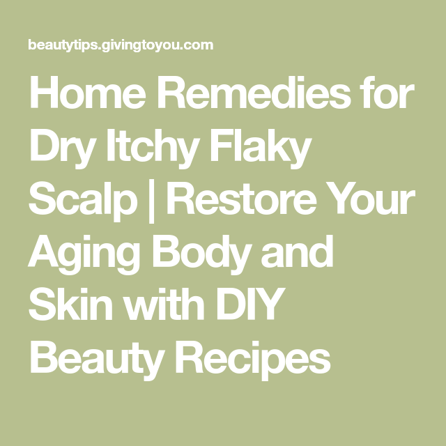 Home Remedies for Dry Itchy Flaky Scalp | Itchy flaky ...