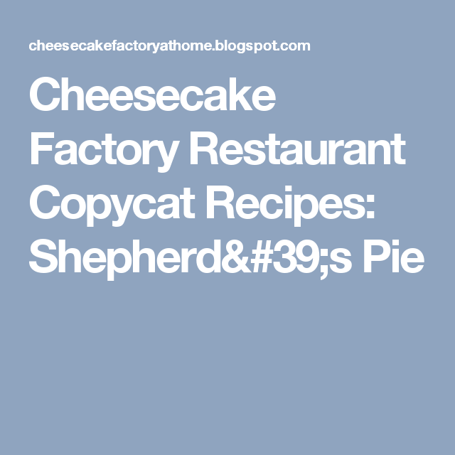 Cheesecake Factory Restaurant Copycat Recipes Shepherd S Pie F Casseroles Cheesecake
