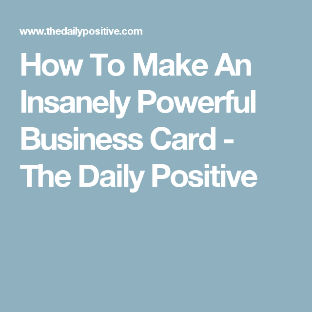 How to make an insanely powerful business card the daily positive how to make an insanely powerful business card colourmoves