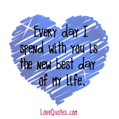 Every Day I Spend With You Is The New Best Day Of My Life.  . My Love QuotesEvery  Day