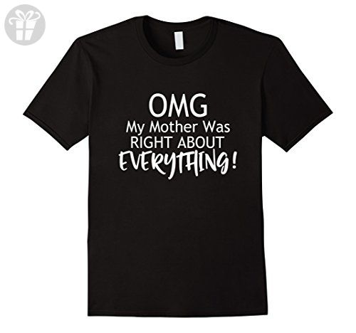 Mens Funny OMG My Mother Was Right  About Everything T-Shirt Medium Black - Funny shirts (*Amazon Partner-Link)
