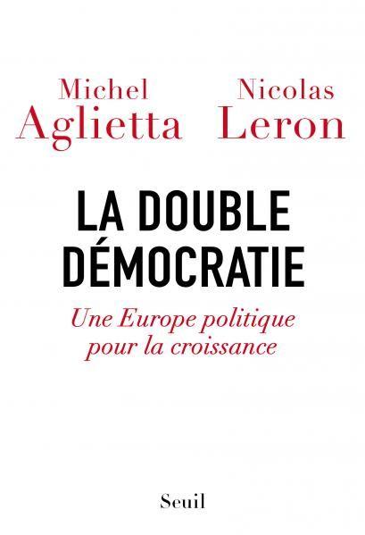 La Double Democratie Michel Aglietta Nicolas Leron Nous Avons Un Besoin Absolu D Europe Democratie Listes De Lecture Le Double