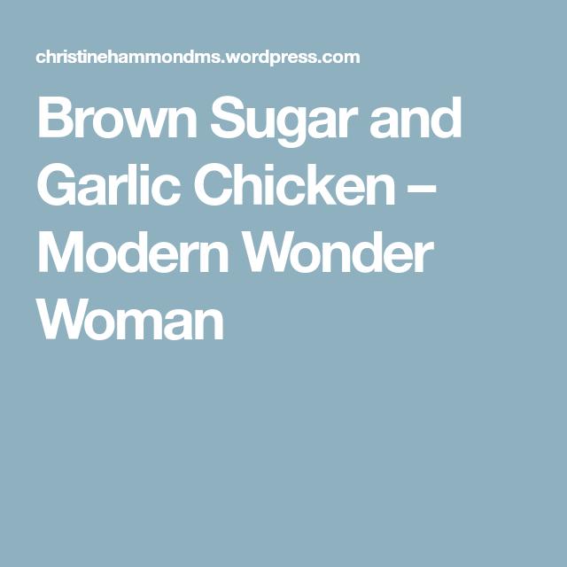 Brown Sugar and Garlic Chicken – Modern Wonder Woman