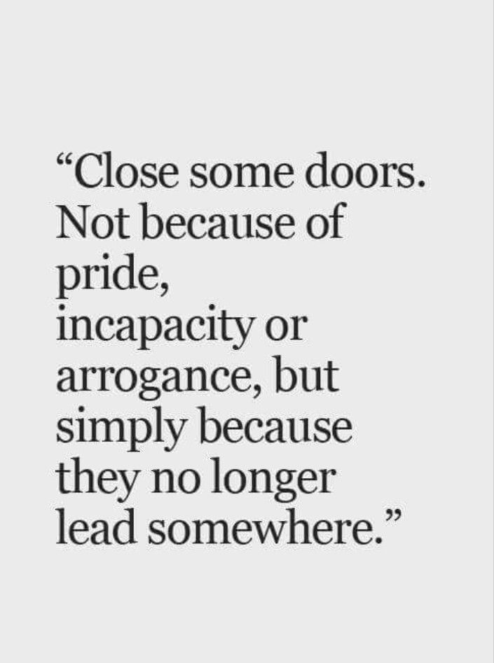 Close since doors...because they no longer lead anywhere   Trust your gut   Boundaries   Ending friendships