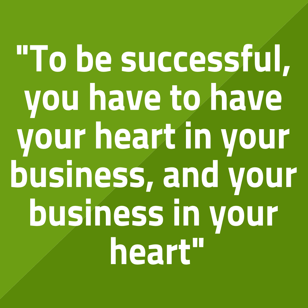 Have your heart in your business and your business in your heart