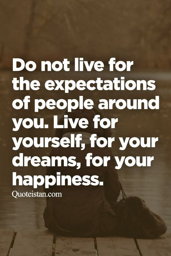 Do not live for the expectatio...