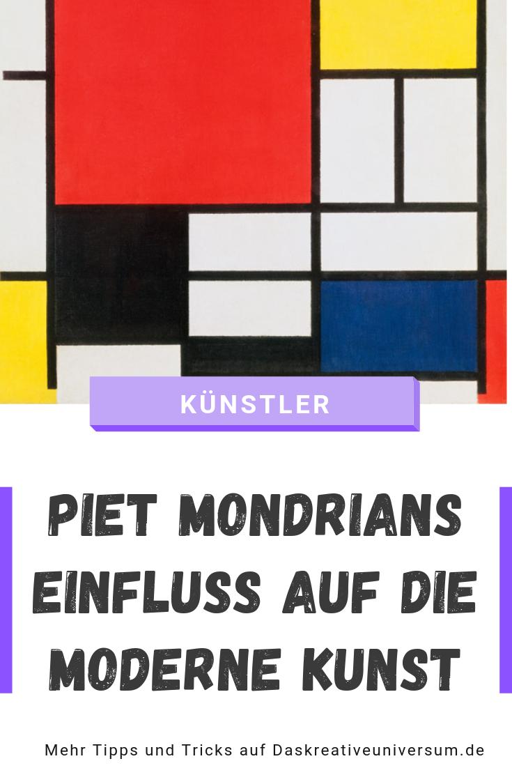 Piet Mondrians Einfluss Auf Die Moderne Kunst Moderne Kunst Mondrian Kunst Piet Mondrian