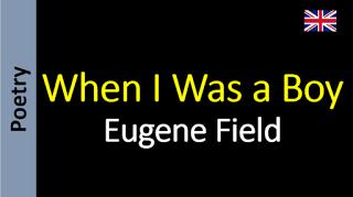 Poetry in English - Sanderlei Silveira: Eugene Field - When I Was a Boy
