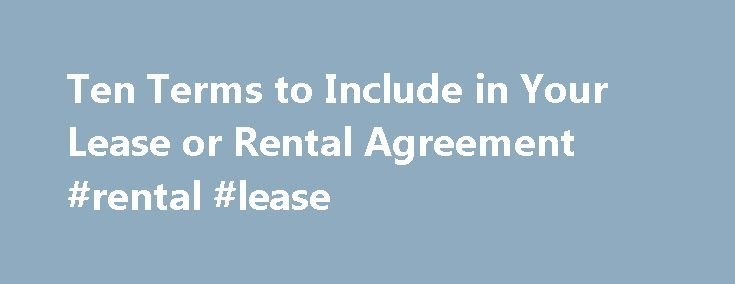 Ten Terms to Include in Your Lease or Rental Agreement #rental - rental lease