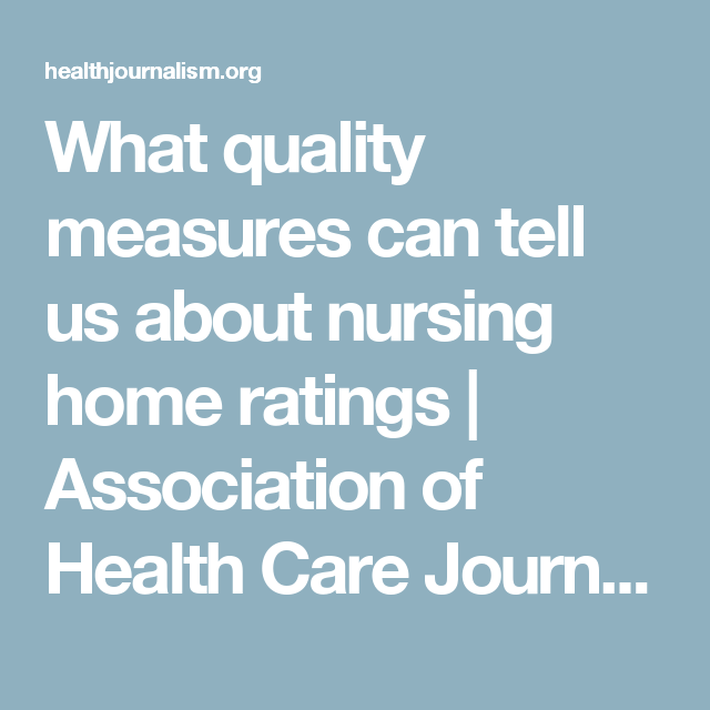 What quality measures can tell us about nursing home ratings | Association of Health Care Journalists