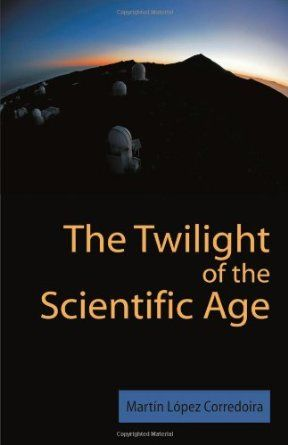 The twilight of the scientific age / Martín López Corredoira
