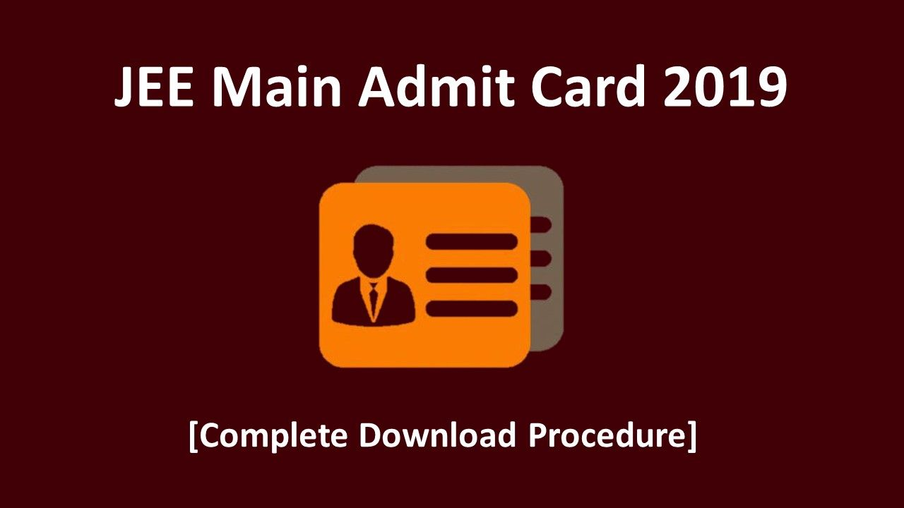 Get The Complete Downloading Procedure Of Jee Main Admit Card Maine Cards Question Paper