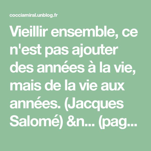 Vieillir Ensemble Ce N Est Pas Ajouter Des Annees A La Vie Mais De La Vie Aux Annees Jacques Salome N Page 2 Vieillir Ensemble Vieillir Citation