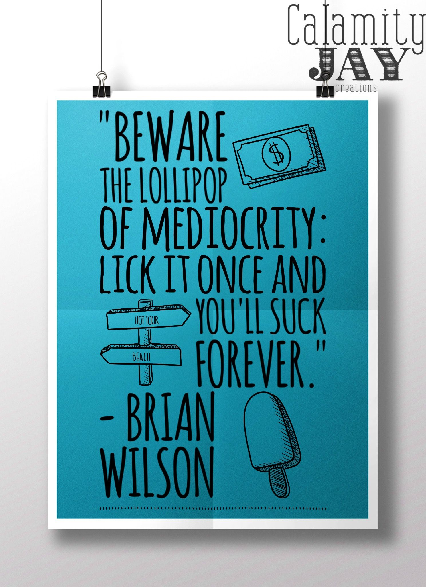 Beware the lollipop of mediocrity: lick it once and you\'ll suck ...