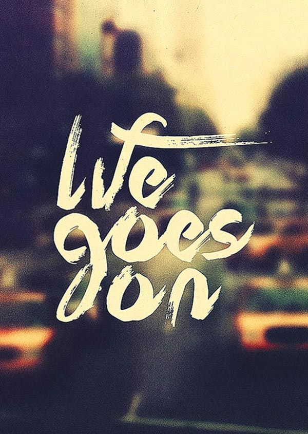Life Goes On Quotes 5 Ways To Pick Yourself Up After The End Of A Longterm Relationship