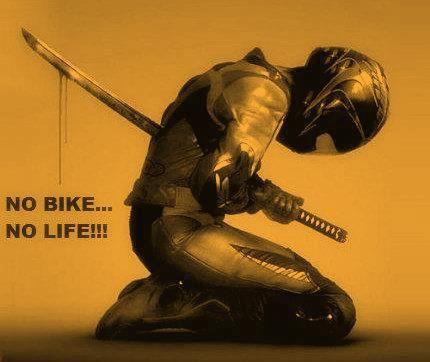 No Bike .... No Life!!!!