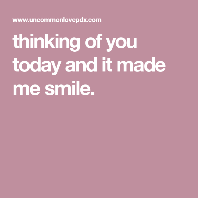 Thinking Of You Today And It Made Me Smile Thinking Of You Today Getting To Know Someone Flirting Texts